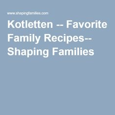 Kotletten -- Favorite Family Recipes-- Shaping Families