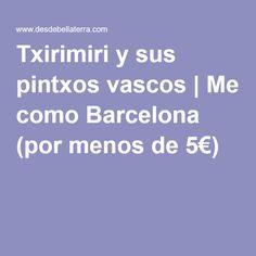 Txirimiri y sus pintxos vascos   Me como Barcelona (por menos de 5€)