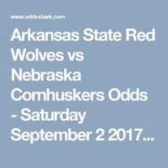 Arkansas State Red Wolves vs Nebraska Cornhuskers Odds - Saturday September 2 2017 | Odds Shark