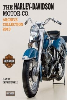 Harley-Davidson Motor Co. Archive Collection 2013 , 978-0760342824, Randy Leffingwell, Motorbooks; First edition