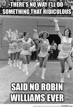 Robin Williams, ladies and gentlemen.