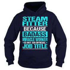 STEAM FITTER Because BADASS Miracle Worker Isn't An Official Job Title T-Shirts, Hoodies. BUY IT NOW ==► https://www.sunfrog.com/LifeStyle/STEAM-FITTER--BADASS-Navy-Blue-Hoodie.html?id=41382