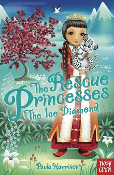 JANUARY Rescue Princesses: The Ice Diamond, by Paula Harrison