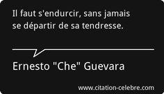 """Il faut s'endurcir, sans jamais se départir de sa tendresse. Ernesto """"Che"""" Guevara."""
