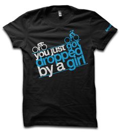 "I have been dropped many times--- all part of the sport, but as a woman in a ""male-dominated"" sport, I love this shirt!"