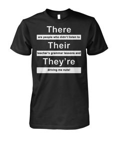 There are people who didn't listen to their teache's gramma lessons and they're driving me nuts shirt Funny T Shirt Sayings, Sarcastic Shirts, T Shirts With Sayings, Cool T Shirts, Funny Shirts, Movie T Shirts, Funny Outfits, Cool Outfits, Slogan Tshirt