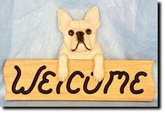 French Bulldog - Dog Breed Welcome Sign - Our unique selection of hand painted natural oak Dog Breed Welcome Signs are sure to please the most discriminating Dog Lover! Be the envy of everyone with th...