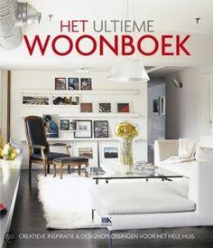 Het ultieme woonboek - Creatieve Inspiratie & Designoplossingen voor het hele huis