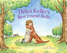 Helen Keller's Best Friend Belle by Holly M. Barry and illustrated by Jennifer Thermes. Published by Albert Whitman and Company, Fall 2013.