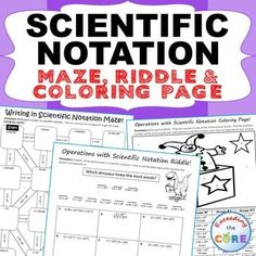 Have your students apply their understanding of SCIENTIFIC NOTATION with these fun activities including a maze, riddle and coloring activity. Topics included: ✔ Writing Numbers in Scientific Notation ✔ Multiplication & Division with Scientific Notation ✔ Addition & Subtractions with Scientific Notation Common Core 8EE3, 8EE4