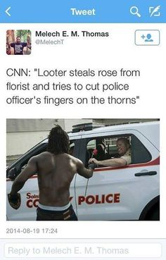 "CNN: ""Looter steals rose from florist and tries to cut police officer's fingers on the thorns"" ~ Melech E."