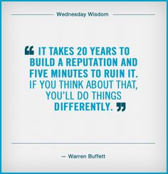 It takes 20 years to build a reputation and five minutes to ruin it. If you think about that, you'll do things differently. - Warren Buffett on reputation management Quotes For Kids, Great Quotes, Quotes To Live By, Me Quotes, Inspirational Quotes, Qoutes, Motivational, Manager Quotes, Leadership Quotes
