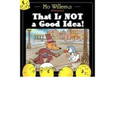 That Is Not a Good Idea! is a hilarious, interactive picture book from bestselling author and illustrator Mo Willems, the creator of books like Dont Let the Pigeon Drive the Bus , the Knuffle Bunny se Mo Willems, Pigeon Books, Notice And Note, Making Predictions, Album Jeunesse, Thing 1, Summer Reading Lists, Mentor Texts, School