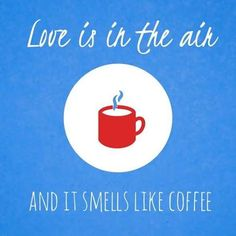 Love is in the air, and it smells like coffee!