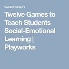 Twelve Games to Teach Students Social-Emotional Learning | Playworks