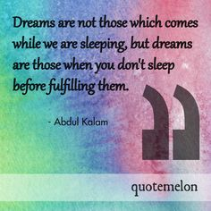 Motivational quote from Abdul Kalam: Dreams are not those which comes while we are sleeping, but dreams are those when you don't sleep before fulfilling them. Abdul Kalam, Study Motivation Quotes, Relationship Quotes, Love Quotes, Motivational Quotes, Author, Sleep, Memes, Funny