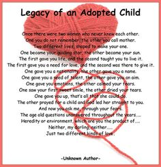 """legacy of an adopted child- I LOVE this!  I think it perfectly expresses how both """"Moms"""" feel~!"""