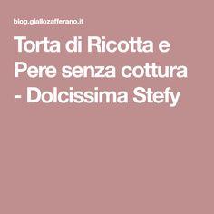 Torta di Ricotta e Pere senza cottura - Dolcissima Stefy