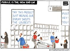"""""""Mobile Is The New End Cap"""" - new cartoon and post on the zero moment of truth http://tomfishburne.com/2013/06/mobile-is-the-new-end-cap.html"""