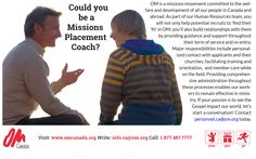 OM Canada (Operation Mobilization Canada) is looking a Missions Placement Coach.Could you or someone you know be who were looking for? If your passion is to see the Gospel impact our world, let's start a conversation! Contact personnel.ca@om.org today or visit www.om.org for more information.
