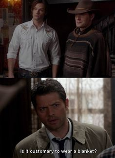 ahahaha- Dean's idea of dressing like a cowboy... and Castiel doesn't understand that it's a poncho, not a blanket:)
