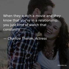 When they watch a movie and they know that you're in a relationship, you just kind of watch that constantly. Kindness Quotes, Marlene Dietrich, Tom Hanks, Think Of Me, Work Quotes, Charlize Theron, Story Of My Life, Call Her, Playing Dress Up