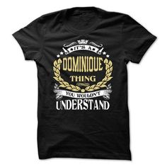 DOMINIQUE .Its a DOMINIQUE Thing You Wouldnt Understand - #gift for men #handmade gift. MORE ITEMS => https://www.sunfrog.com/LifeStyle/DOMINIQUE-Its-a-DOMINIQUE-Thing-You-Wouldnt-Understand--T-Shirt-Hoodie-Hoodies-YearName-Birthday-64548825-Guys.html?id=60505