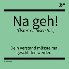 """na geh!"" - Österreichisch für: Dein Verstand müsste mal geschliffen werden. The Words, Visit Austria, German Language, Funny Cute, Just Do It, I Laughed, Funny Pictures, Lettering, Feelings"