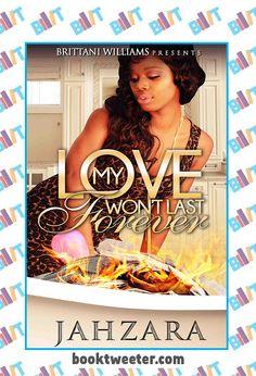 "See the Tweet Splash for ""My Love Won't Last Forever"" by Jahzara on BookTweeter #bktwtr"