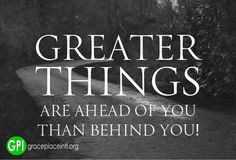 Greater things are ahead!