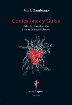 Confesiones y Guías Edición, introducción y notas de Pedro Chacón - María Zambrano - Ed. Eutelequia