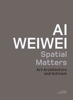Ai Weiwei : spatial matters : art architecture and activism / edited by Ai Weiwei and Anthony Pins.