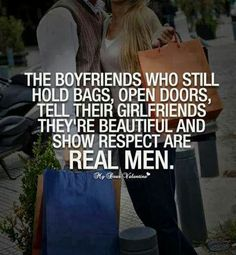 The boyfriends who still hold bags open doors tell their girlfriends they're beautiful and show respect are real men