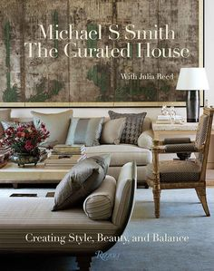 Best Interior Design Styles books: The Curated House, Michael S Smith Interior Design Books, Interior Work, Malibu Beach House, Coffee Table Books, Architectural Digest, Home Decor Accessories, Outdoor Furniture Sets, Beauty, Decorating Tips