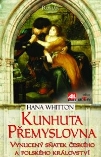 Kunhuta Přemyslovna - Hana Whitton #alpress #román #historie #kunhuta #přemyslovna #boleslav #piastovci #knihy