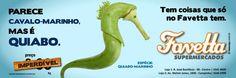 Favetta Supermercados: Campanha - Parece Cavalo-marinho, mas é Quiabo