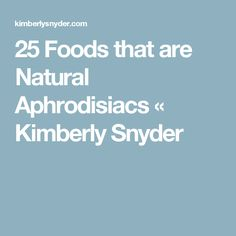 25 Foods that are Natural Aphrodisiacs « Kimberly Snyder