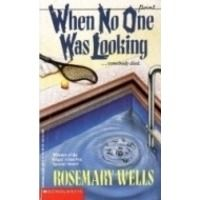 When No One Was Looking, by Rosemary Wells