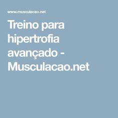 Treino para hipertrofia avançado - Musculacao.net