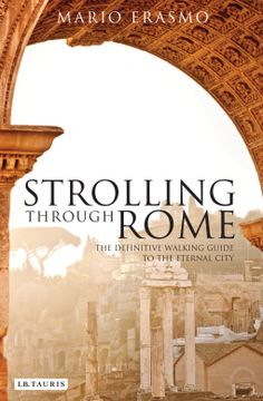 Strolling Through Rome: Definitive Walking Guide to the Eternal City by Mario Erasmo.