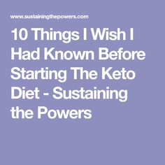 10 Things I Wish I Had Known Before Starting The Keto Diet - Sustaining the Powers