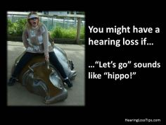 One of a series of hearing loss truisms set to silly photos taken at the San Francisco Zoo.  It is a light-hearted look at the serious topic of hearing loss.