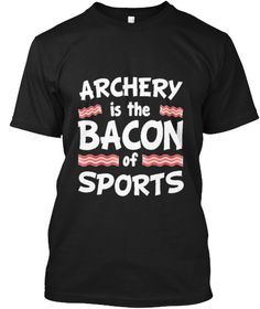 Archery Is The Bacon Of Sports Funny  Black T-Shirt Front