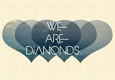 We are Diamonds :: A manifesto of Love.