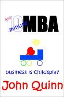 The 10 Minute MBA, an ebook by John Quinn at Smashwords