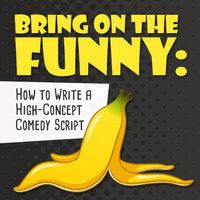 Why Writing High-Concept Comedy is All About Truth, Love and Understanding