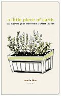 A Little Piece of Earth: How to Grow Your Own Food in Small Spaces by Maria Finn