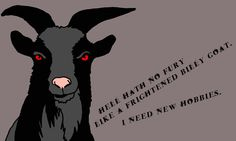 0141-big.jpg Hell Hath No Fury Like A Frightened Billy Goat - I Need New Hobbies  -Haiku