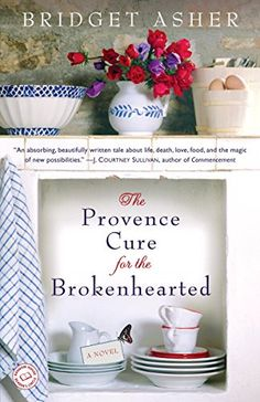 The Provence Cure for the Brokenhearted: A Novel by Bridg...