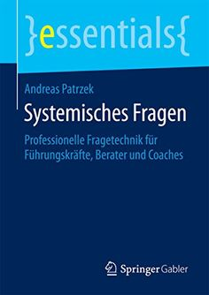 Systemisches Fragen - Professionelle Fragetechnik für Führungskräfte, Berater und Coaches (essentials) von [Patrzek]